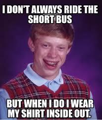 Short Bus Meme - meme creator i don t always ride the short bus but when i do i