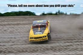 Dirt Track Racing Memes - how us dirt track guys drift