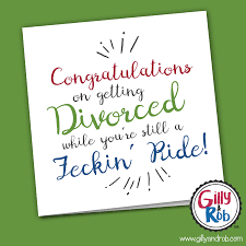 congrats on your divorce card still a feckin ride divorce cards gilly rob