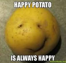 Meme Potato - happy potato is always happy make a meme
