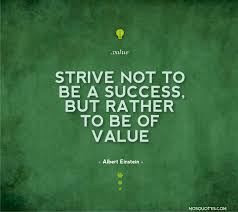 einstein quote about success and value life inspirational quotes strive not to be a success but rather to