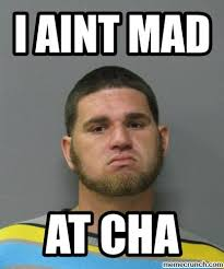 I Aint Mad At Cha Meme - aint mad at cha