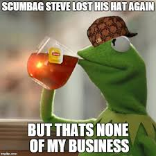 Scumbag Steve Hat Meme - but thats none of my business meme imgflip