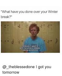 Winter Break Meme - 25 best memes about winter break winter break memes