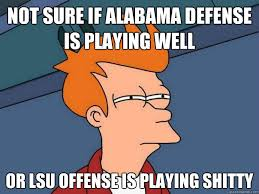 Funny Lsu Memes - not sure if alabama defense is playing well or lsu offense is