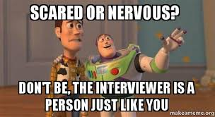 Nervous Meme - scared or nervous don t be the interviewer is a person just like