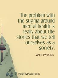 quotes inside or outside quotes quotes on mental illness stigma quotes insight healthyplace