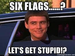 Six Flags Meme - six flags let s get stupid jim carrey limo meme generator
