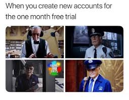 Create A Free Meme - when you create new accounts for the one month free trial falt