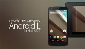 android preview android l developer preview for nexus 5 and 7 now