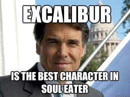 Excalibur Meme - excalibur is the best character in soul eater rick perry quickmeme