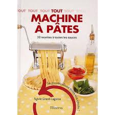 les sauces en cuisine tout machine à pâtes 30 recettes à toutes les sauces livre