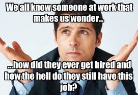 Get A Job Meme - how did they ever get hired and how the hell do they still have this