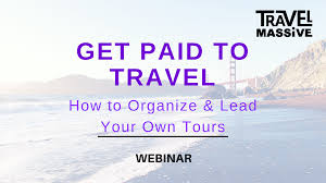 get paid to travel images Get paid to travel how to organize lead your own tours png