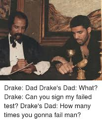 Hood Dad Meme - drake dad drake s dad what drake can you sign my failed test