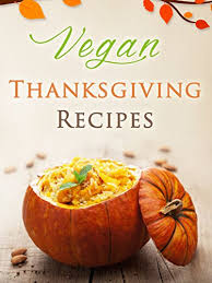 50 vegan thanksgiving recipes a vegan thanksgiving cookbook