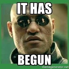It Has Begun Meme - it has begun matrix morpheus meme generator