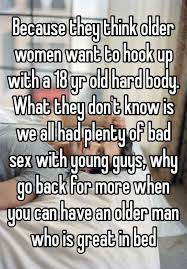 What Women Want In Bed Because They Think Older Women Want To Hook Up With A 18 Yr Old