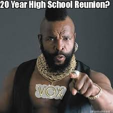 Meme High - 20 year high school reunion funny high meme image