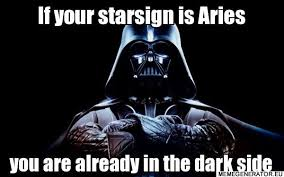Darth Vader Meme Generator - if your starsign is aries you are already in the dark side darth