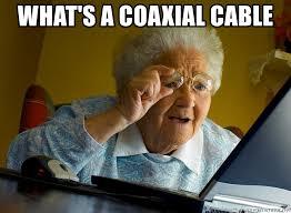 Cable Meme - what s a coaxial cable internet grandma surprise meme generator