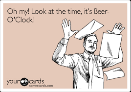 Beer O Clock Meme - oh my look at the time it s beer o clock news ecard