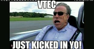 Vtec Meme - vtec just kicked in yo
