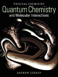 physical chemistry quantum chemistry and molecular interactions