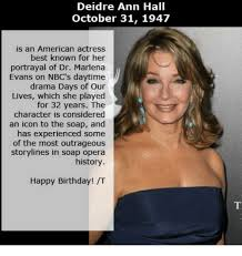 Days Of Our Lives Meme - deidre ann hall october 31 1947 is an american actress best known