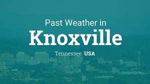 past weather in knoxville tennessee usa u2014 yesterday or further back