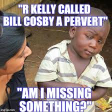 R Kelly Memes - third world skeptical kid meme imgflip