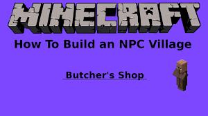 how to build an npc village butcher u0027s shop youtube