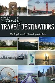travel destinations vacation and family trips