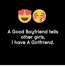 Good Boyfriend Meme - a good boyfriend tells other girls i have a girlfriend meme on