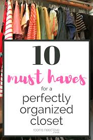 10 Must Haves For A by 10 Must Haves For A Perfectly Organized Closet Rooms Need