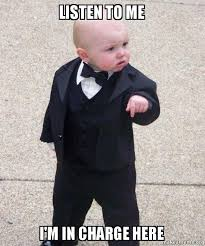 Listen To Me Meme - listen to me i m in charge here godfather baby make a meme