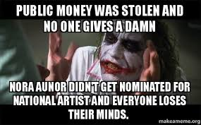 Nora Aunor Memes - public money was stolen and no one gives a damn nora aunor didn t