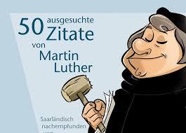 martin luther sprüche reformation 2017 50 ausgesuchte zitate martin luther