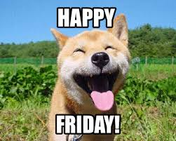 Happy Friday Memes - happy friday friends we hope everyone has a safe and fun weekend