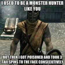 Monster Hunter Memes - when my friends who don t play monster hunter ask me what i m