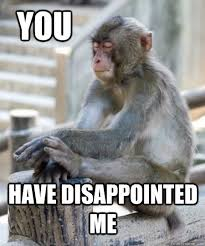 Funny Monkey Meme - you have disappointed me disappointed monkey quickmeme
