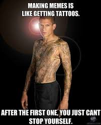 Tatoo Meme - making memes is like getting a tattoo memes com