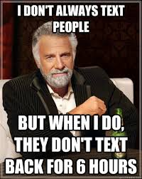 No Text Back Meme - i don t always text people but when i do they don t text back for