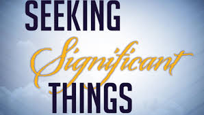 Seeking Where The Things Are Seeking Significant Things Anthony Baptist Church