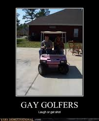 Funny Golf Meme - gay golfers very demotivational demotivational posters very
