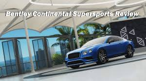 bentley continental gt review 2017 2017 bentley continental supersports review forza horizon 3