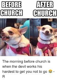 Church Memes - before after church church the morning before church is when 2619905 png