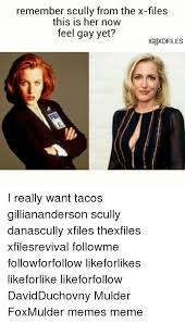 Xfiles Meme - remember scully from the x files this is her now feel gay yet