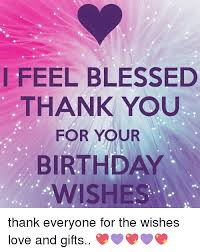 i feel blessed thank you for your birthday wishes thank everyone