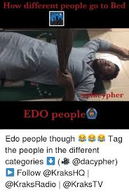 Meme Categories - how different people go to bed pher edo people edo people though